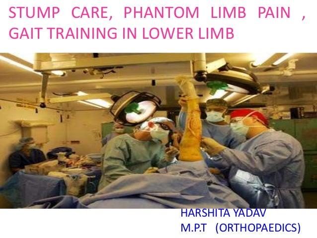 STUMP CARE, PHANTOM LIMB PAIN , GAIT TRAINING IN LOWER LIMB HARSHITA YADAV M.P.T (ORTHOPAEDICS)
