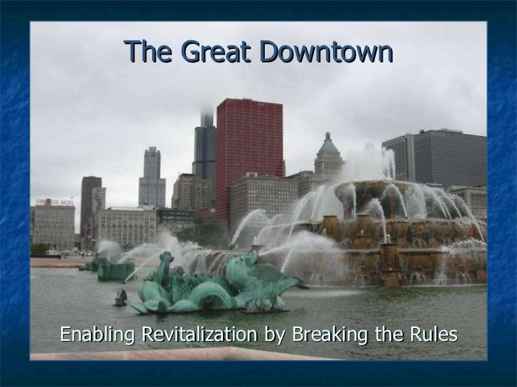 The Great Downtown Enabling Revitalization by Breaking the Rules