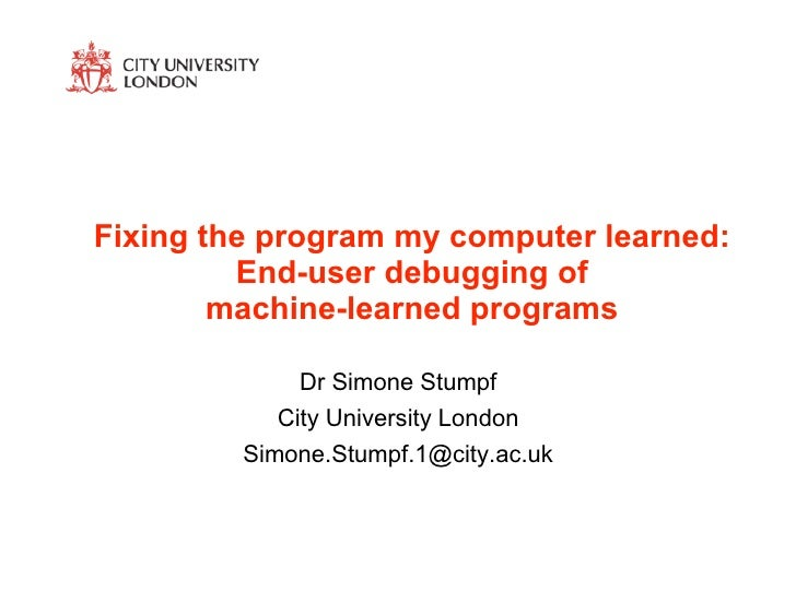 Fixing the program my computer learned:          End-user debugging of         machine-learned programs                Dr ...