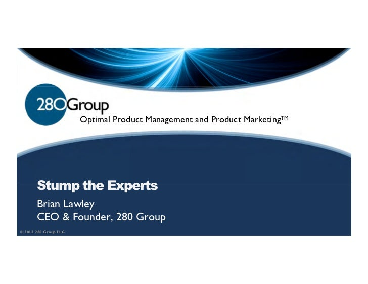 Optimal Product Management and Product MarketingTM       Stump the Experts       Brian Lawley       CEO & Founder, 280 Gro...