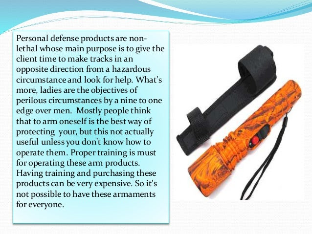 Personal defense products are non- lethal whose main purpose is to give the client time to make tracks in an opposite dire...
