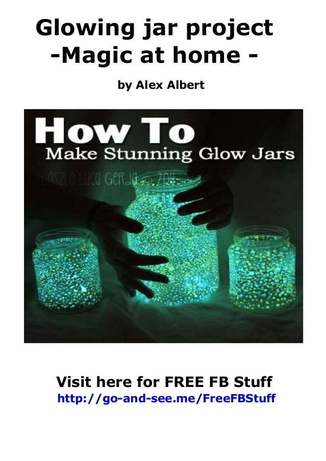 Glowing jar project -Magic at home by Alex Albert  Visit here for FREE FB Stuff http://go-and-see.me/FreeFBStuff