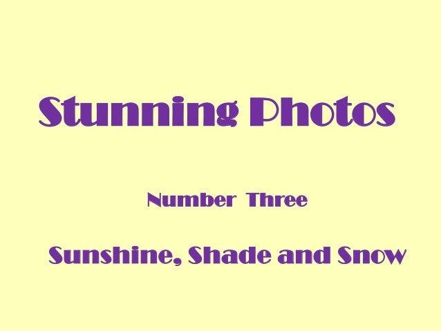 Stunning Photos Number Three Sunshine, Shade and Snow