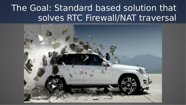 The Goal: Standard based solution that solves RTC Firewall/NAT traversal