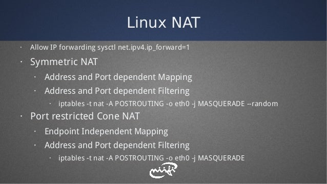 Linux NAT · Allow IP forwarding sysctl net.ipv4.ip_forward=1 · Symmetric NAT · Address and Port dependent Mapping · Addres...
