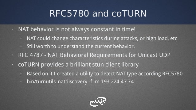 RFC5780 and coTURN · NAT behavior is not always constant in time! · NAT could change characteristics during attacks, or hi...
