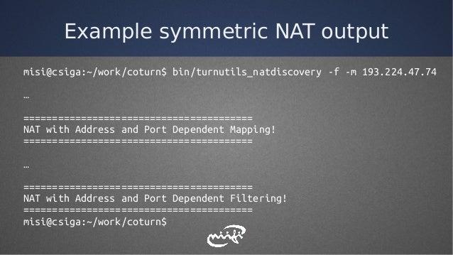 Example symmetric NAT output misi@csiga:~/work/coturn$ bin/turnutils_natdiscovery -f -m 193.224.47.74 … ==================...