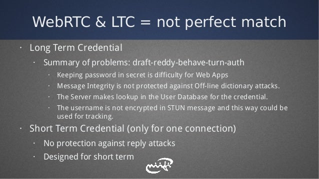 WebRTC & LTC = not perfect match · Long Term Credential · Summary of problems: draft-reddy-behave-turn-auth · Keeping pass...