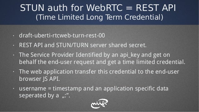 STUN auth for WebRTC = REST API (Time Limited Long Term Credential) · draft-uberti-rtcweb-turn-rest-00 · REST API and STUN...