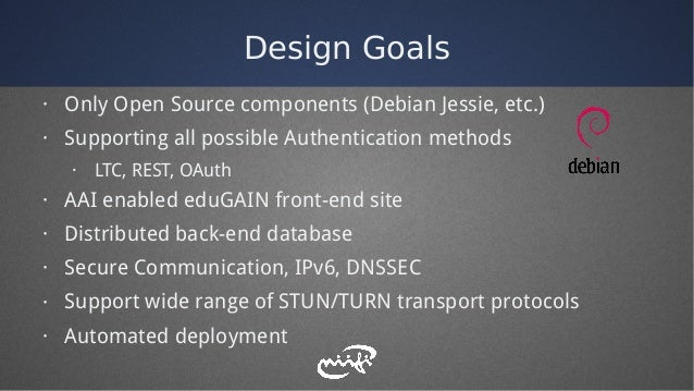 Design Goals · Only Open Source components (Debian Jessie, etc.) · Supporting all possible Authentication methods · LTC, R...