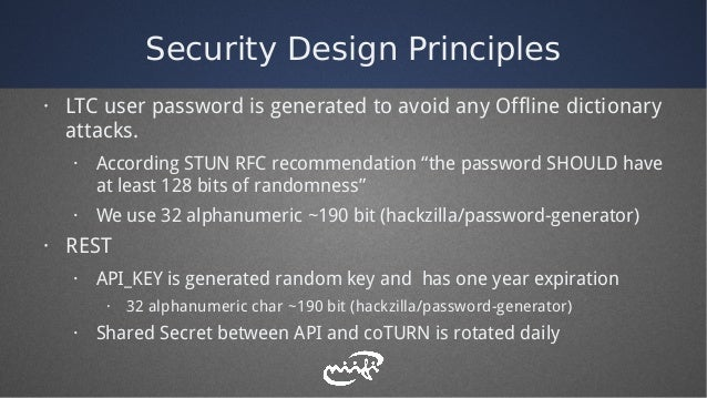 Security Design Principles · LTC user password is generated to avoid any Offline dictionary attacks. · According STUN RFC ...