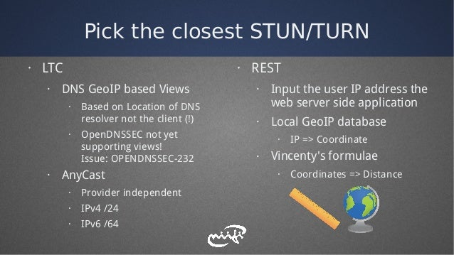 Pick the closest STUN/TURN · LTC · DNS GeoIP based Views · Based on Location of DNS resolver not the client (!) · OpenDNSS...