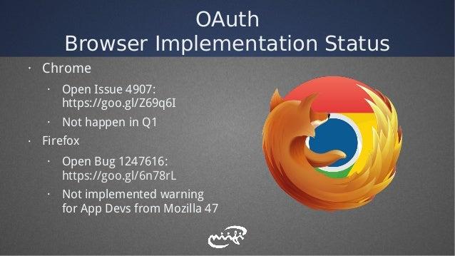 OAuth Browser Implementation Status · Chrome · Open Issue 4907: https://goo.gl/Z69q6I · Not happen in Q1 · Firefox · Open ...