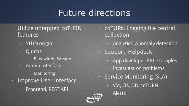 Future directions · Utilize untapped coTURN features · STUN origin · Quotas · Bandwidth, Session · Admin interface · Monit...