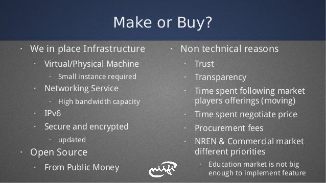 Make or Buy? · We in place Infrastructure · Virtual/Physical Machine · Small instance required · Networking Service · High...