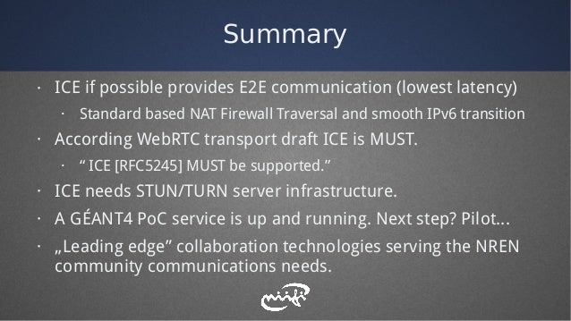 Summary · ICE if possible provides E2E communication (lowest latency) · Standard based NAT Firewall Traversal and smooth I...