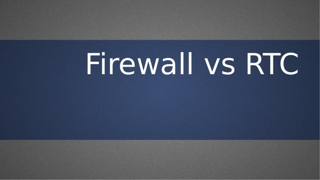 Firewall vs RTC