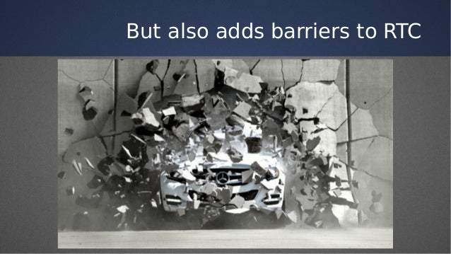 But also adds barriers to RTC