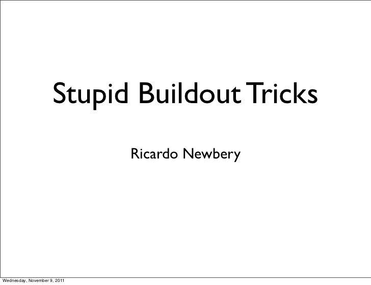 Stupid Buildout Tricks                              Ricardo NewberyWednesday, November 9, 2011