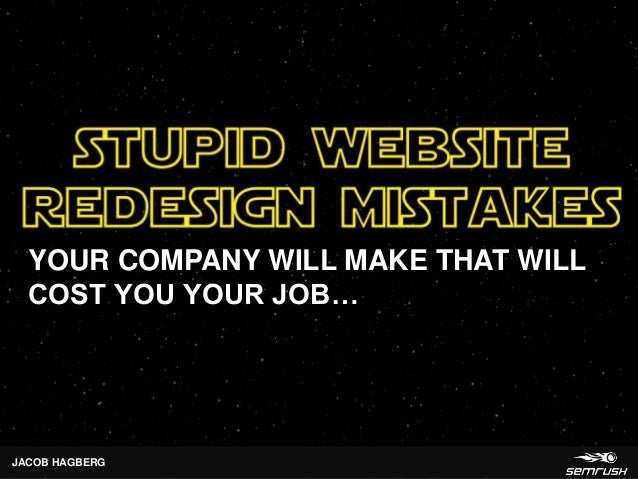 stupid website YOUR COMPANY WILL MAKE THAT WILL COST YOU YOUR JOB… JACOB HAGBERG