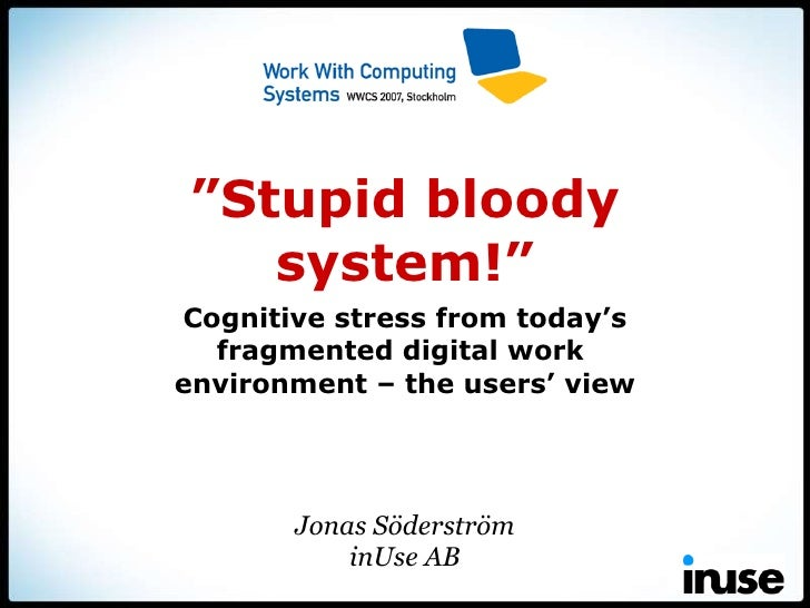"Jonas Söderström inUse AB "" Stupid bloody system!"" Cognitive stress from today's fragmented digital work  environment – th..."