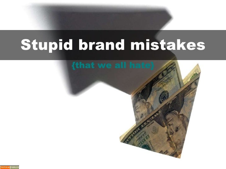 Stupid brand mistakes {that we all hate}