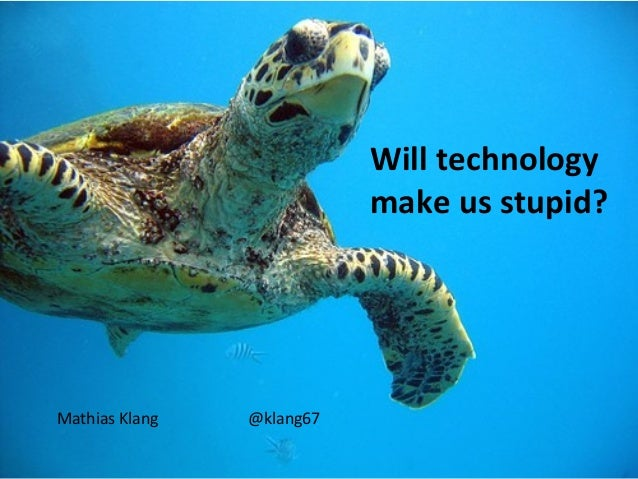 Will technology                           make us stupid?Mathias Klang   @klang67