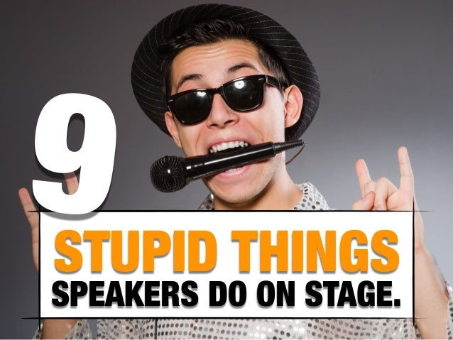 STUPID THINGS SPEAKERS DO ON STAGE. 9