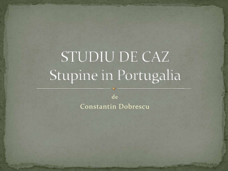 de<br />ConstantinDobrescu<br />STUDIU DE CAZStupine in Portugalia<br />