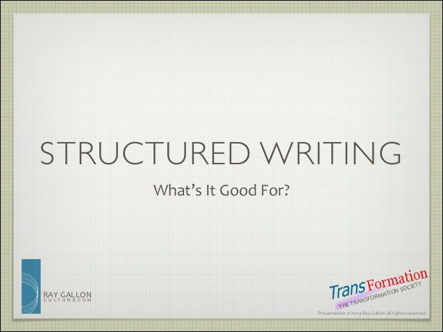 STRUCTURED WRITING What's	   It	   Good	   For?  RAY	    G ALLON  C U LT U R E C O M  TRA THE	     SO CI ION	    MAT SFOR ...
