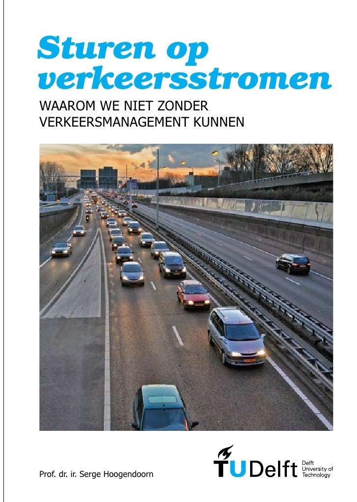 Sturen opverkeersstromenWAArOm WE NIET zONDErVErkEErSmANAGEmENT kUNNENProf. dr. ir. Serge Hoogendoorn
