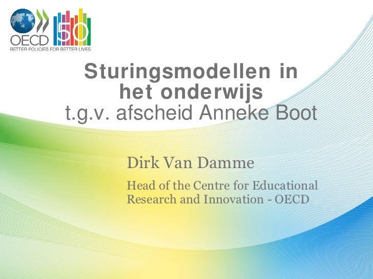 Sturingsmodellen in het onderwijs t.g.v. afscheid Anneke Boot Dirk Van Damme Head of the Centre for Educational Research a...