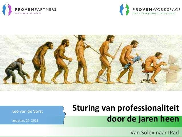 Leo  van  de  Vorst     augustus  27,  2013   Sturing  van  professionaliteit   door  de  jaren...