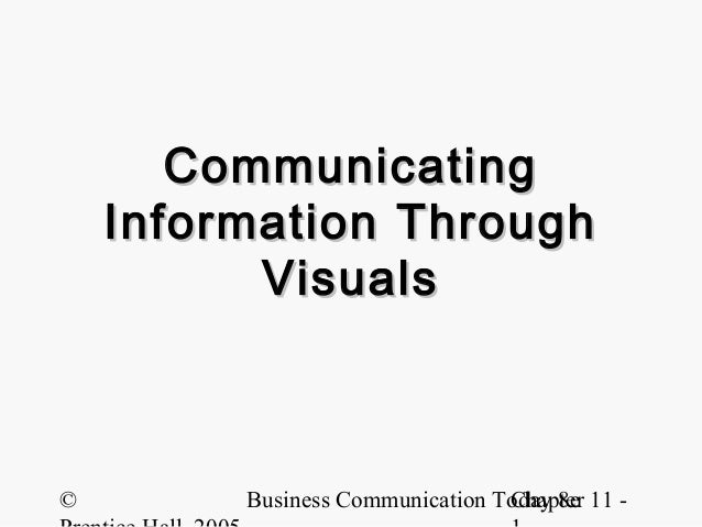 © Business Communication Today 8eChapter 11 - CommunicatingCommunicating Information ThroughInformation Through VisualsVis...