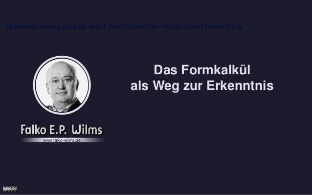 Notenverteilung gemäß einer wohlwollenden relationalen Bewertung Das Formkalkül als Weg zur Erkenntnis www.falko-wilms.de