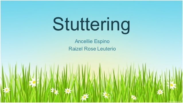 Stuttering    Ancellie Espino  Raizel Rose Leuterio