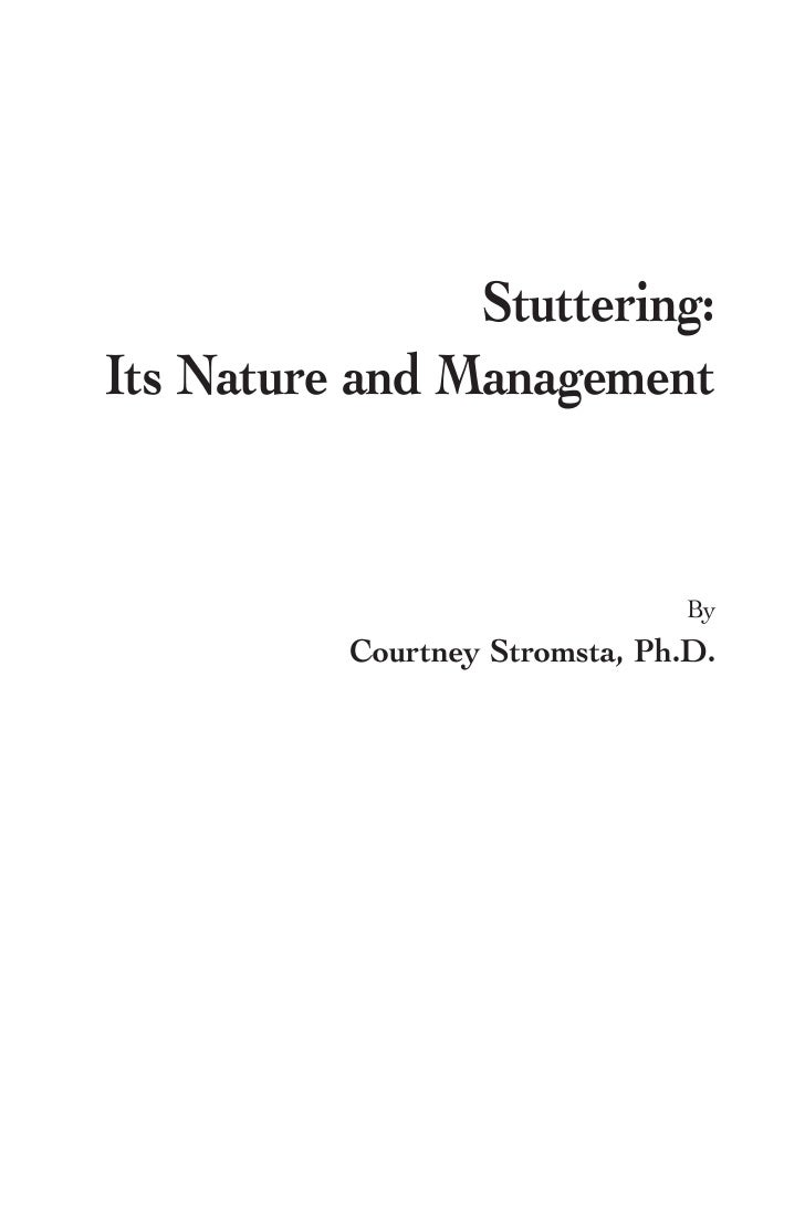 Stuttering:Its Nature and Management                                By          Courtney Stromsta, Ph.D.