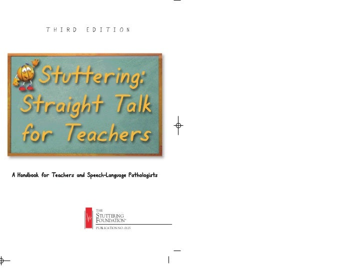 T H I R D      E D I T I O N     Stuttering:   Straight Talk   for TeachersA Handbook for Teachers and Speech-Language Pat...