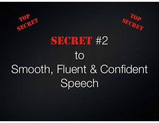 SECRET #2 to Smooth, Fluent & Confident Speech TOP SECRET TOPSECRET