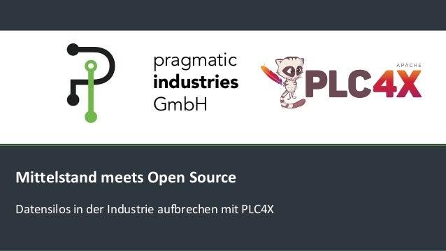 pragmatic industries GmbH Mittelstand meets Open Source Datensilos in der Industrie aufbrechen mit PLC4X