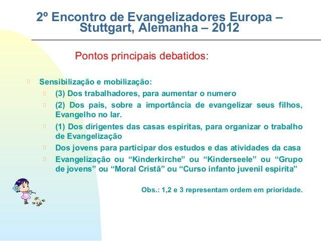 2º Encontro de Evangelizadores Europa –       Stuttgart, Alemanha – 2012         Pontos principais debatidos:Sensibilizaçã...