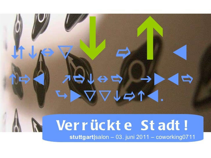       . Verrückte Stadt!   stuttgart| salon   – 03. juni 2011 – coworking0711