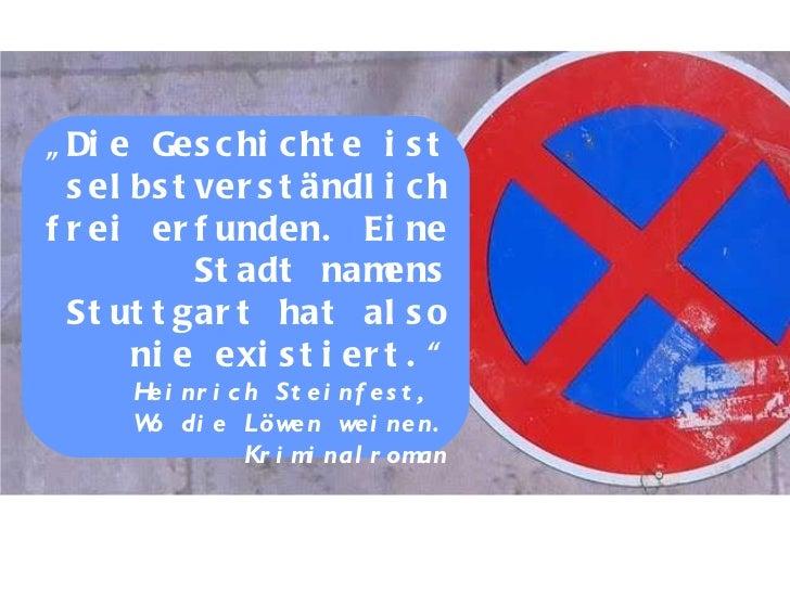 """"""" Die Geschichte ist selbstverständlich frei erfunden. Eine Stadt namens Stuttgart hat also nie existiert."""" Heinrich Stein..."""