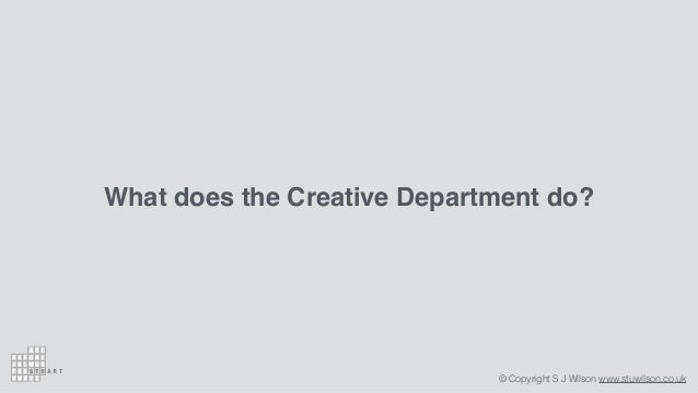 Stuart Wilson - My approach to building and maintaining an effective creative department Slide 3