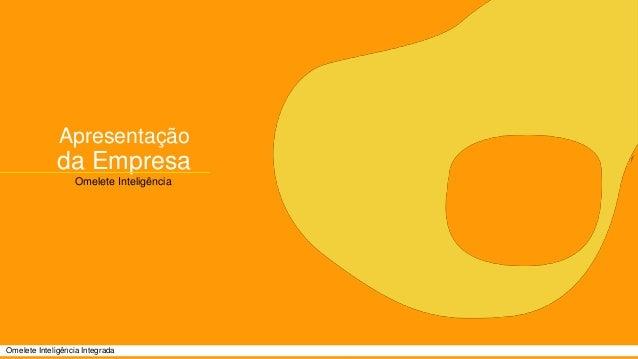 Apresentação  da Empresa  Omelete Inteligência  Omelete Inteligência Integrada