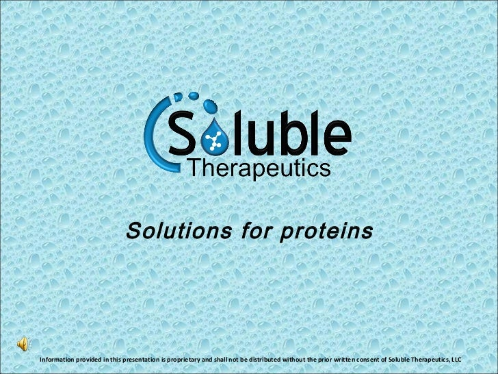 Solutions for proteins Information provided in this presentation is proprietary and shall not be distributed without the p...