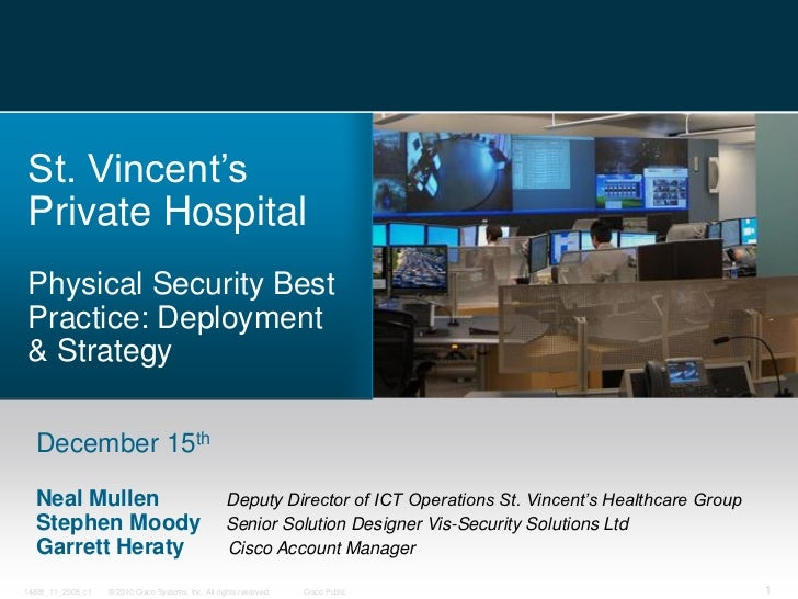 St. Vincent'sPrivate HospitalPhysical Security BestPractice: Deployment& Strategy  December 15th  Neal Mullen             ...