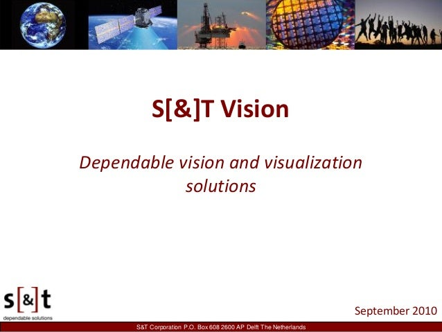 S&T Corporation P.O. Box 608 2600 AP Delft The Netherlands S[&]T Vision Dependable vision and visualization solutions Sept...