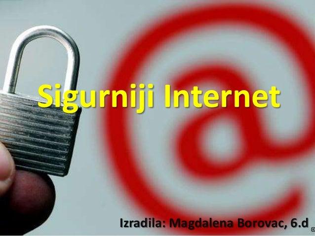 Sigurniji Internet  Izradila: Magdalena Borovac, 6.d