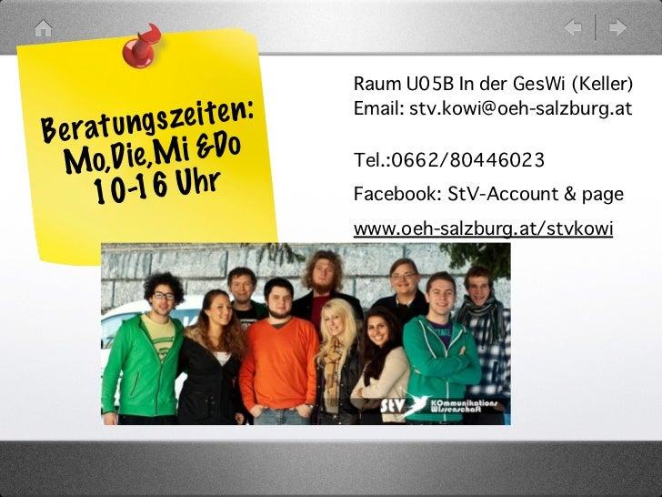 � Raum U05B In der GesWi (Keller)      t u ng sz e i te n :     Email: stv.kowi@oeh-salzburg.atBe ra M   o,D ie ,M i &Do  ...